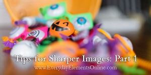 Tips for Sharper Images: Part 1